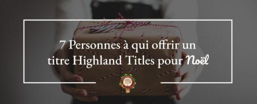7 Personnes à Qui Offrir une Parcelle Highland Titles pour Noël